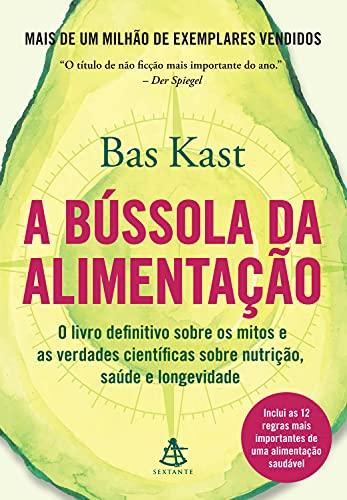 A bússola da alimentação: O livro definitivo sobre os mitos e as verdades científicas sobre nutrição, saúde e longevidade