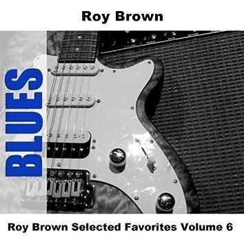 Roy Brown Selected Favorites Volume 6