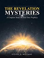 The Revelation Mysteries: A Complete Study on End-time Prophecy