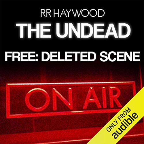 FREE: The Undead     Deleted Scene              By:                                                                                                                                 R R Haywood                               Narrated by:                                                                                                                                 Dan Morgan                      Length: 1 hr and 3 mins     571 ratings     Overall 4.0