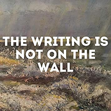 The Writing Is Not On The Wall