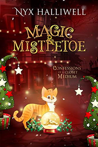 Magic & Mistletoe, Confessions of a Closet Medium, Book 2 by [Nyx Halliwell]