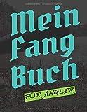 Mein Fangbuch für Angler: Notizbuch zum Angeln I Fangbuch für Fischer und Hobbyangler, halte deine...