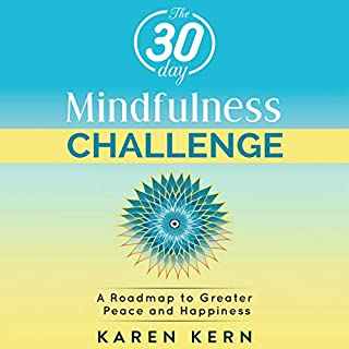 The 30 Day Mindfulness Challenge     A Roadmap to Peace & Happiness              By:                                                                                                                                 Karen Kern                               Narrated by:                                                                                                                                 Allie James                      Length: 3 hrs and 8 mins     Not rated yet     Overall 0.0