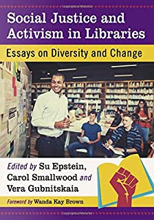 Social Justice and Activism in Libraries: Essays on Diversity and Change