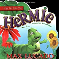 Hermie: A Common Caterpillar (Max Lucado's Hermie & Friends)
