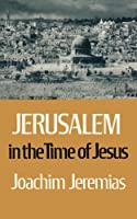Jerusalem in the Time of Jesus: An Investigation into Economic & Social Conditions During the New Testament Period