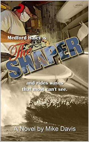The Shaper: Medford Haley is The Shaper and rides waves most can't see (The Medford Haley Series Book 1) (English Edition)