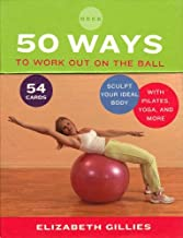 50 Ways to Work Out on the Ball: Sculpt Your Ideal Body with Pilates, Yoga, and More
