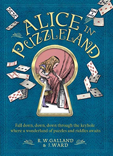 Alice in Puzzleland: Fall Down, Down, Down Through the Keyhole Where a Wonderland of Puzzles and Riddles Awaits
