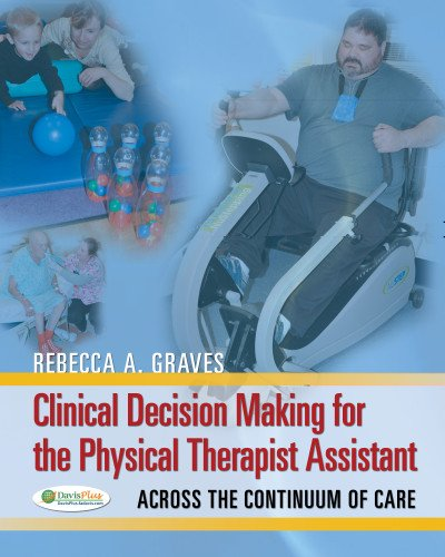 Clinical Decision Making for the Physical Therapist Assistant: Across the Continuum of Care