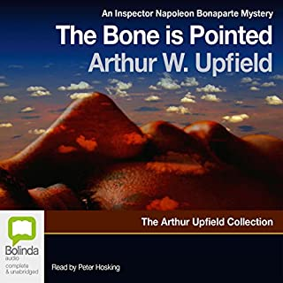 The Bone Is Pointed                   By:                                                                                                                                 Arthur Upfield                               Narrated by:                                                                                                                                 Peter Hosking                      Length: 8 hrs and 9 mins     67 ratings     Overall 4.4
