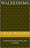 Waleedisms: A Book of Poetry, Prose, and Proverbs