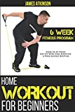 Home Workout For Beginners: 6-Week Fitness Program with Fat Burning Workouts for Long-term Weight Loss (Home Workout & Weight Loss Success)