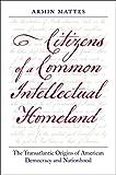 Citizens of a Common Intellectual Homeland: The Transatlantic Origins of American Democracy and Nationhood (Jeffersonian America) (English Edition)