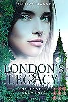 London's Legacy. Entfesselte Elemente: Urban Fantasy ueber eine furchtlose Heldin, die mit ihren geheimen Kraeften London retten muss