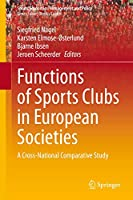 Functions of Sports Clubs in European Societies: A Cross-National Comparative Study (Sports Economics, Management and Policy (13))