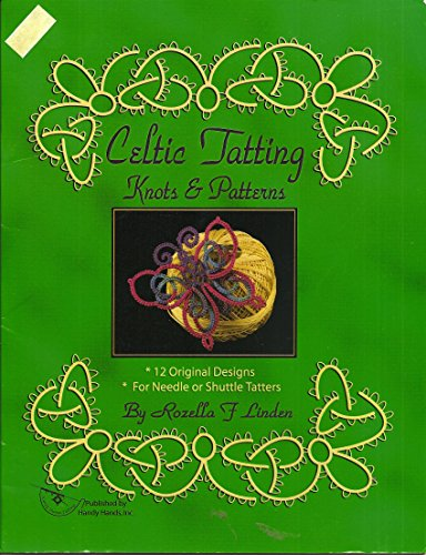 Celtic Tatting Knots & Patterns: 12 Original Designs for Needle or Shuttle Tatters by Rozella F. Linden (2004-05-04)