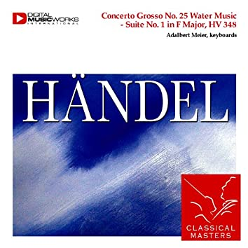 Concerto Grosso No. 25 Water Music - Suite No. 1 in F Major, HV 348