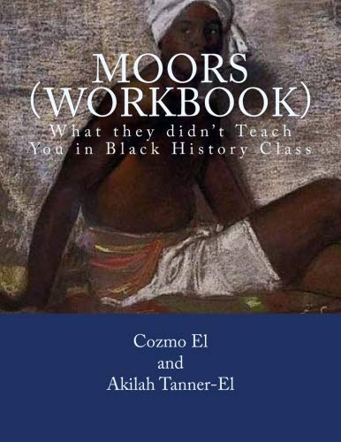 Moors (Workbook): What they didn't Teach You in Black History Class: 1