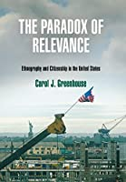 The Paradox of Relevance: Ethnography and Citizenship in the United States