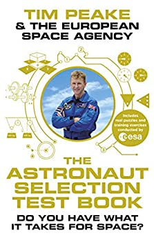 The Astronaut Selection Test Book: Do You Have What it Takes for Space? (English Edition) por [Tim Peake, The European Space Agency, Colin Stuart]