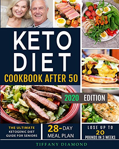 Keto Diet Cookbook After 50: The Ultimate Ketogenic Diet Guide for Seniors   28-Day Meal Plan   Lose Up To 20 Pounds In 3 Weeks