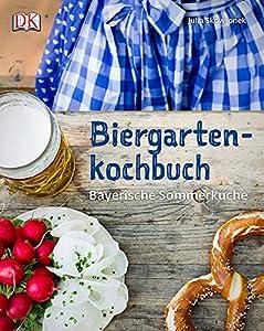 Biergartenkochbuch: Bayerische Sommerküche