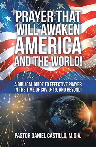 Prayer That Will Awaken America and the World!: A Biblical Guide to Effective Prayer in the Time of Covid-19, and Beyond! (English Edition)