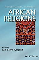 The Wiley-Blackwell Companion to African Religions (Wiley Blackwell Companions to Religion)