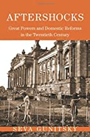 Aftershocks: Great Powers and Domestic Reforms in the Twentieth Century (Princeton Studies in International History and Politics)