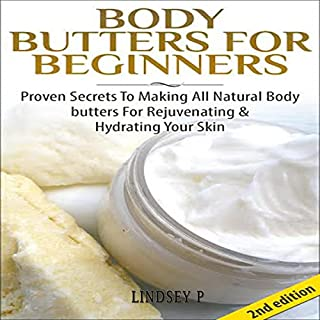 Body Butters for Beginners [2nd Edition]     Proven Secrets to Making All-Natural Body Butters for Rejuvenating and Hydrating Your Skin               By:                                                                                                                                 Lindsey P.                               Narrated by:                                                                                                                                 Millian Quinteros                      Length: 1 hr and 2 mins     5 ratings     Overall 3.4