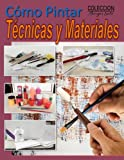 Como Pintar / Tecnicas y Materiales: Guia completa para el estudio de la...