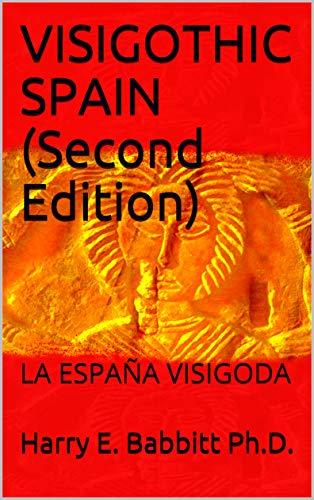 VISIGOTHIC SPAIN (Second Edition): LA ESPAÑA VISIGODA (Spanish & Latin American Studies Book 4) (English Edition)