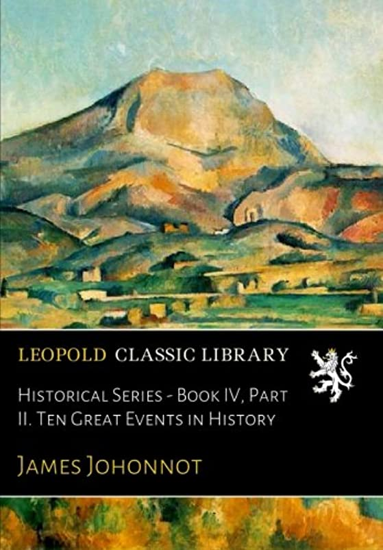 ダッシュアサー助けてHistorical Series - Book IV, Part II. Ten Great Events in History