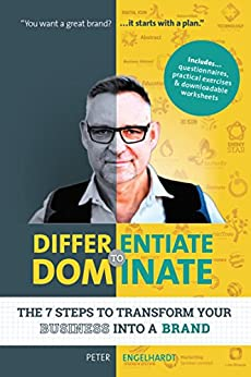 Differentiate to Dominate: The 7 Steps to Transform Your Business Into a Brand by [Peter Engelhardt]