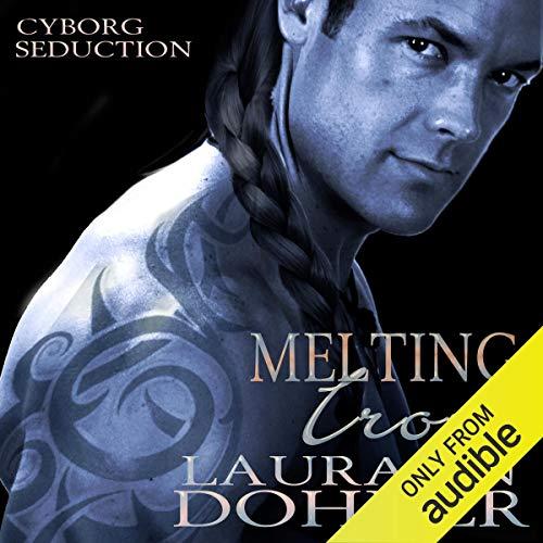 Melting Iron: Cyborg Seduction, Book 3
