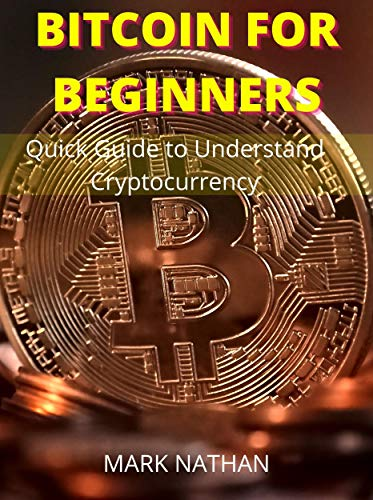 Bitcoin for Beginners: Quick Guide to Understand Cryptocurrency (English Edition)
