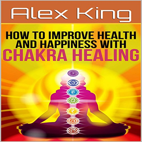 How to Improve Health and Happiness with Chakra Healing audiobook cover art