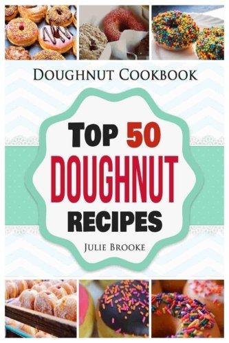 Doughnut Cookbook: Top 50 Doughnut Recipes