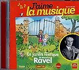 J'aime la musique : Le jardin féerique de Maurice Ravel