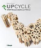 Upcycle: 24 DIY-Designerobjekte zum Wohnen