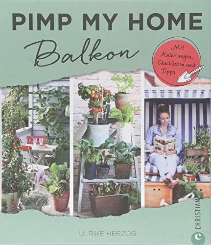 Balkon gestalten: Pimp my home. Balkon – Mit Anleitungen, Checklisten und Tipps
