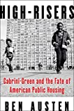 High-Risers: Cabrini-Green and the Fate of American Public Housing...