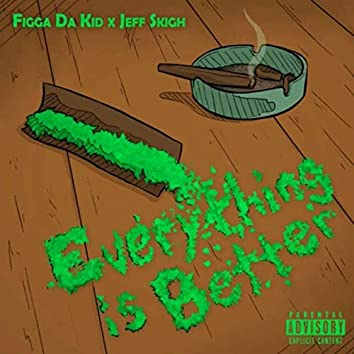 Everything Is Better (feat. Jeff Skigh)