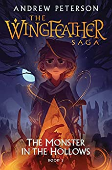 The Monster in the Hollows: The Wingfeather Saga Book 3 by [Andrew Peterson]