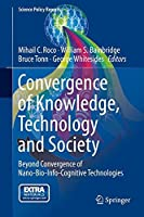 Convergence of Knowledge, Technology and Society: Beyond Convergence of Nano-Bio-Info-Cognitive Technologies (Science Policy Reports) by Unknown(2014-01-29)