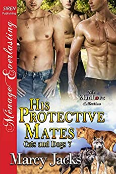 His Protective Mates [Cats and Dogs 7] (Siren Publishing Menage Everlasting ManLove) by [Marcy Jacks]