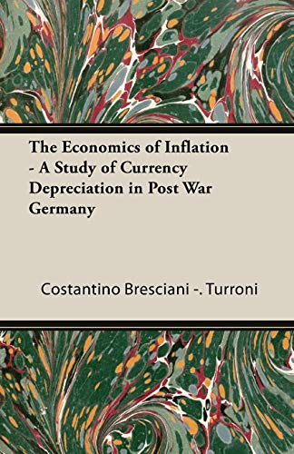 Compare Textbook Prices for The Economics of Inflation - A Study of Currency Depreciation in Post War Germany Facsimile Edition ISBN 9781406722413 by Bresciani -. Turroni, Costantino