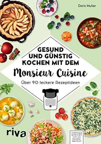 Gesund und günstig kochen mit dem Monsieur Cuisine: Über 90 leckere Rezeptideen (German Edition)